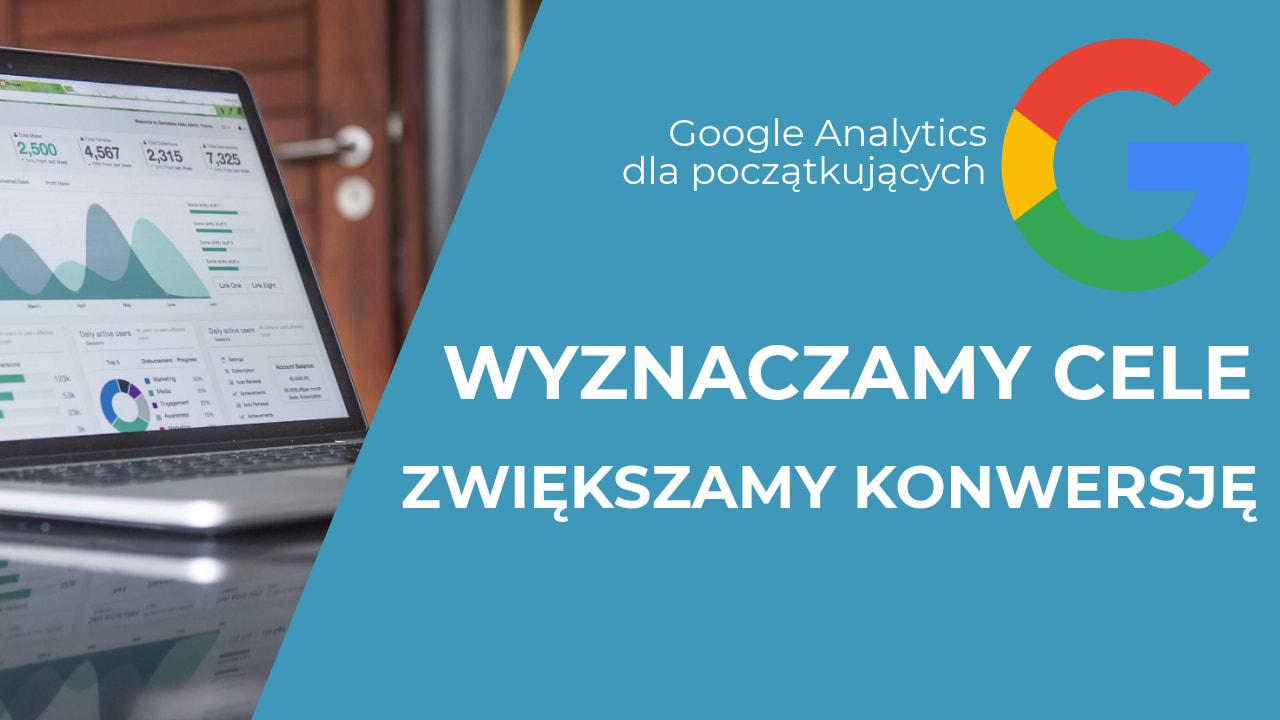 Tworzenie celów w Google Analytics krok po kroku