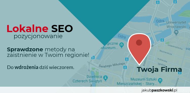 Lokalne SEO pozycjonowanie | jakubpaszkowski.pl